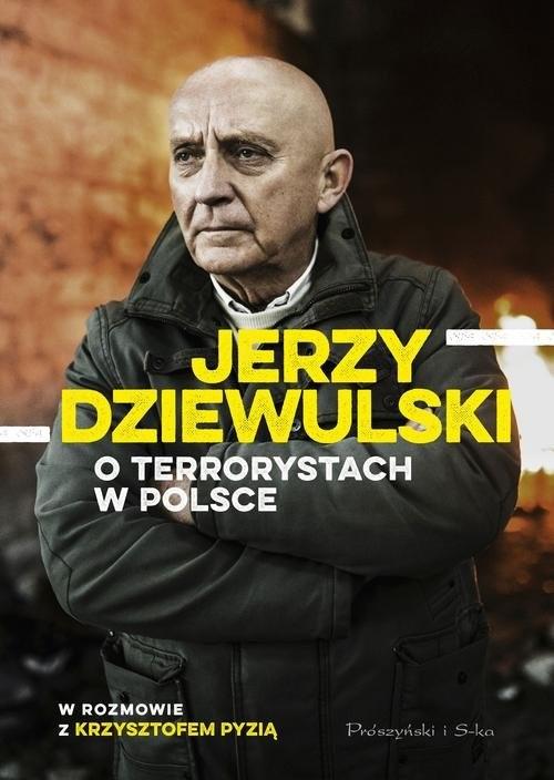 okładka Jerzy Dziewulski o terrorystach w Polsce w rozmowie z Krzysztofem Pyzią, Książka | Jerzy Dziewulski, Krzysztof Pyzia