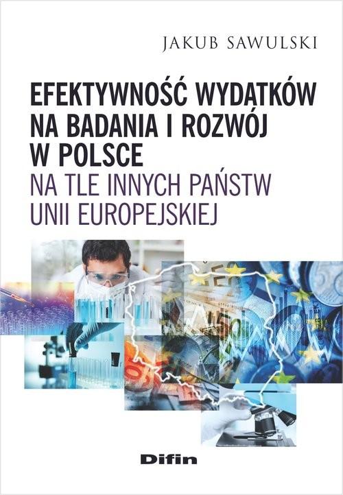 okładka Efektywność wydatków na badania i rozwój w Polsce na tle innych państw Unii Europejskiej, Książka | Sawulski Jakub