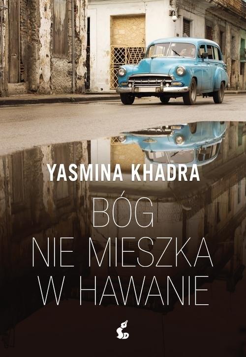 okładka Bóg nie mieszka w Hawanie, Książka   Khadra Yasmina