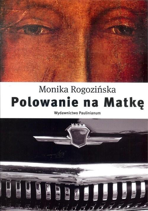 okładka Polowanie na Matkę, Książka   Rogozińska Monika