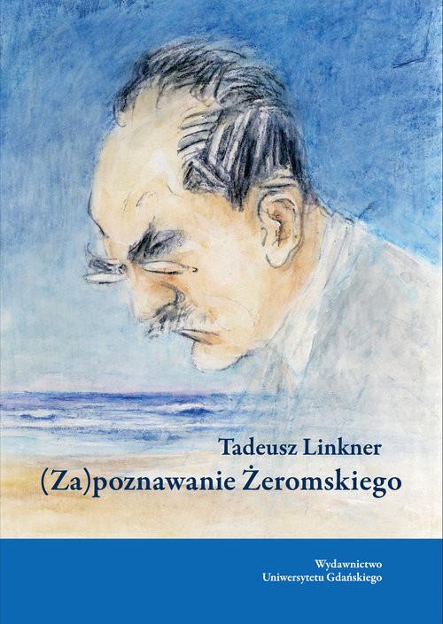 okładka (Za)poznawanie Żeromskiego, Książka | Linkner Tadeusz