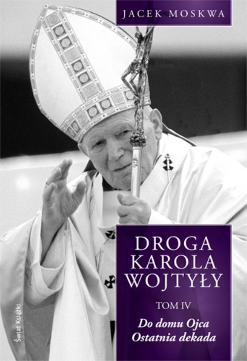 okładka Droga Karola Wojtyły Tom 4, Książka | Jacek Moskwa
