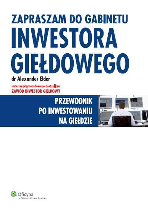 okładka Zapraszam do gabinetu inwestora giełdowego Przewodnik po inwestowaniu na giełdzie, Książka | Elder Alexander