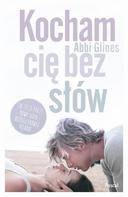 okładka Kocham Cię bez słów Tom 1 The field party, Książka | Abbi Glines