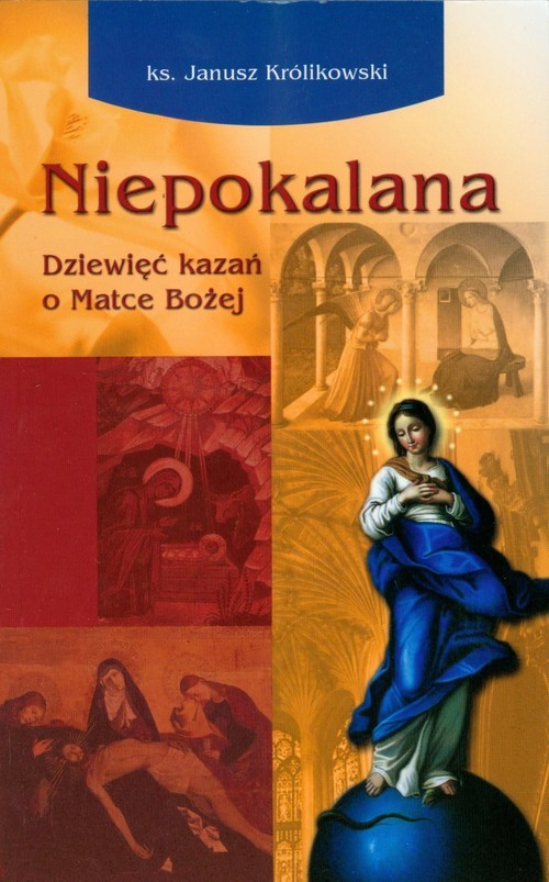 okładka Niepokalana Dziewięć kazań o Matce Bożej, Książka | Królikowski Janusz