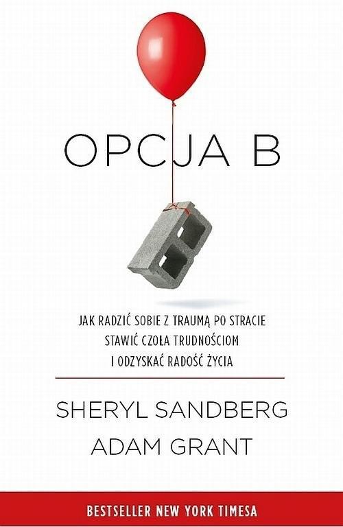 okładka Opcja B Jak radzić sobie z traumą po stracie, stawić czoła trudnościom i odzyskać radość życia, Książka | Sheryl Sandberg, Adam Grant