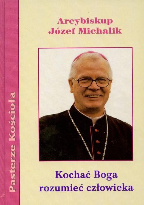 okładka Kochać Boga rozumieć człowieka, Książka | Michalik Józef