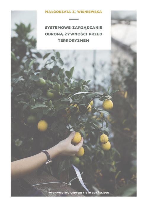 okładka Systemowe zarządzanie obroną żywności przed terroryzmem, Książka | Wiśniewska Małgorzata