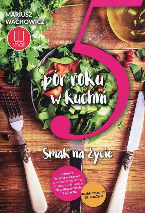 okładka 5 pór roku w kuchni Smak na życie, Książka | Wachowicz Mariusz