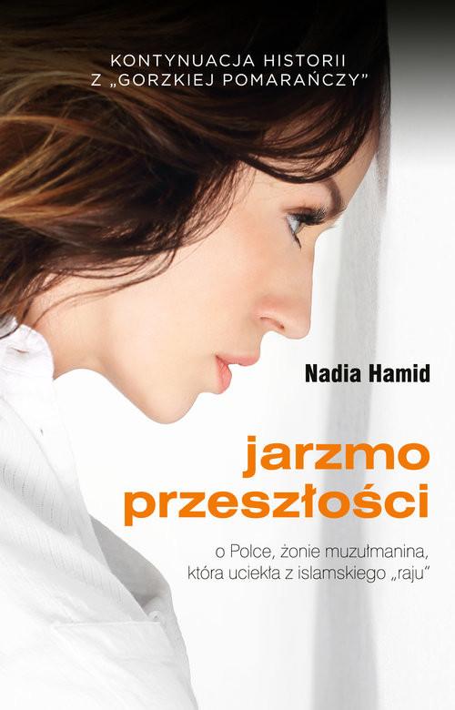 okładka Gorzka pomarańcza ucieczka ze świata islamu historia Polki, żony muzułmanina, Książka | Hamid Nadia