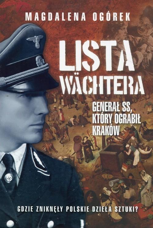 okładka Lista Wachtera Generał SS, który ograbił Kraków, Książka | Ogórek Magdalena
