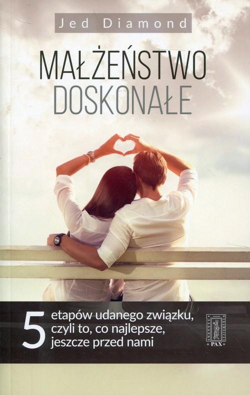okładka Małżeństwo doskonałe 5 etapów udanego związku, czyli to, co najlepsze, jeszcze przed nami, Książka   Diamond Jed