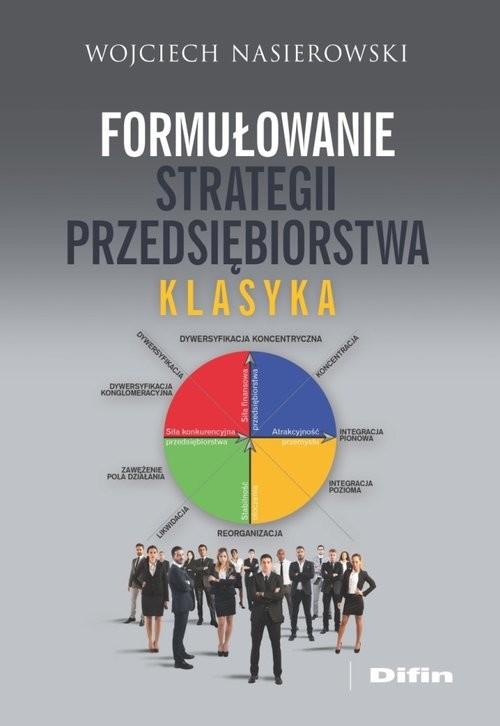 okładka Formułowanie strategii przedsiębiorstwa Klasyka, Książka | Nasierowski Wojciech