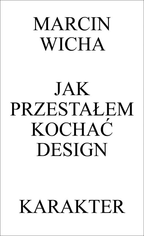 okładka Jak przestałem kochać designksiążka |  | Wicha Marcin