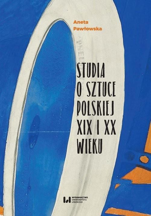 okładka Studia o sztuce polskiej XIX i XX wieku, Książka | Pawłowska Aneta