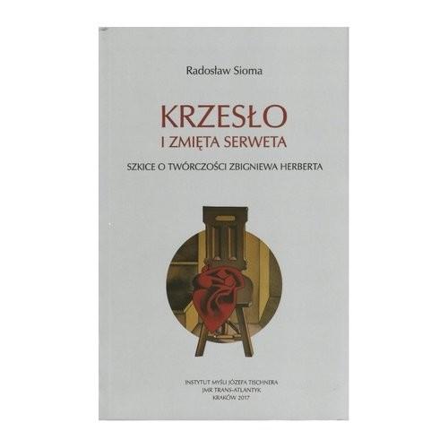 okładka Krzesło i zmięta serweta Szkice o twórczości Z. Herberta, Książka | Sioma Radosław