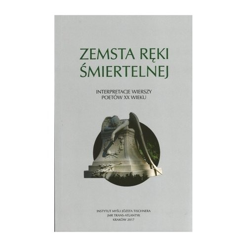 okładka Zemsta ręki śmiertelnej Interpretacje wierszy poetów XX wksiążka |  | Praca Zbiorowa
