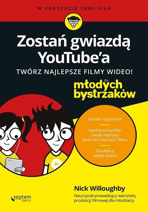 okładka Zostań gwiazdą YouTube'?a Twórz najlepsze filmy wideo!  Dla młodych bystrzaków, Książka | Willoughby Nick