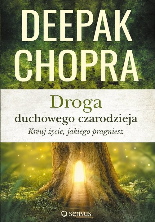 okładka Droga duchowego czarodzieja Kreuj życie jakiego pragnieszksiążka      Deepak  Chopra