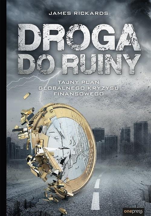 okładka Droga do ruiny Tajny plan globalnego kryzysu finansowego, Książka | Rickards James