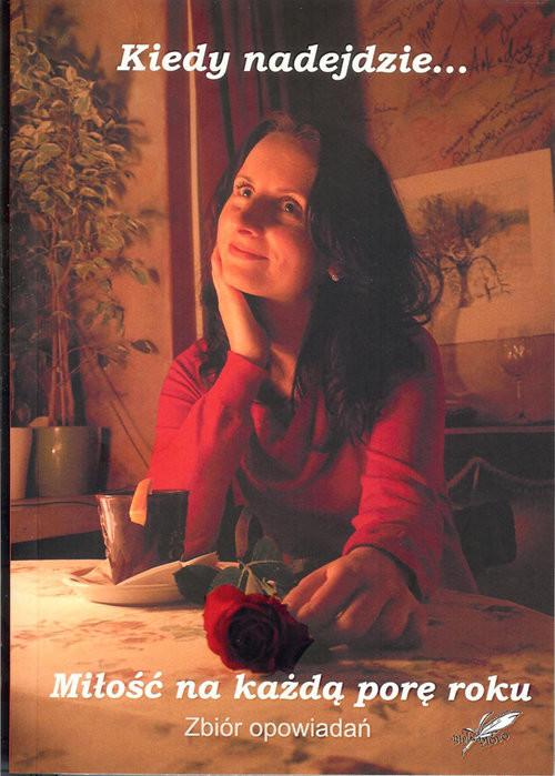 okładka Miłość na każdą porę roku Almanach pokonkursowy, Książka   Praca Zbiorowa