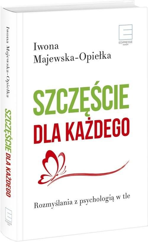 okładka Szczęście dla każdego Rozmyślania z psychologią w tleksiążka |  | Iwona  Majewska-Opiełka