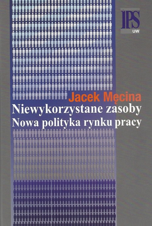 okładka Niewykorzystane zasoby Nowa polityka rynku pracy, Książka | Męcina Jacek