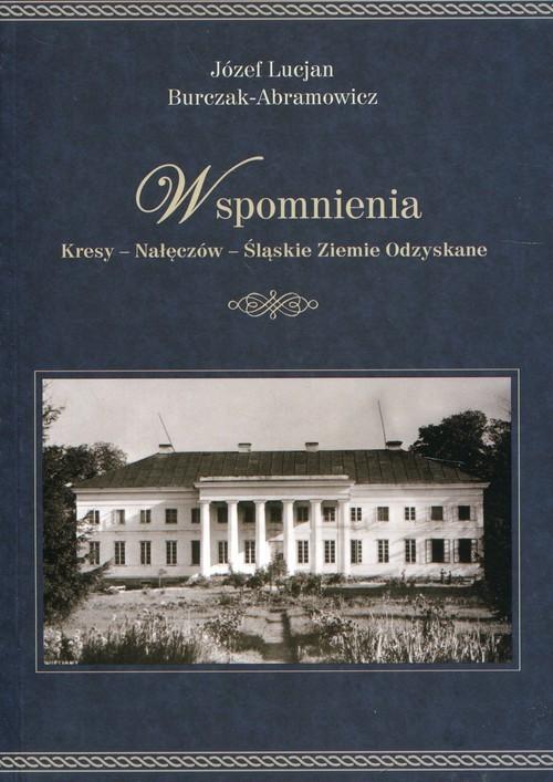 okładka Wspomnienia Kresy - Nałęczów - Śląskie Ziemie Odzyskane, Książka | Józef Lucjan Burczak-Abramowicz
