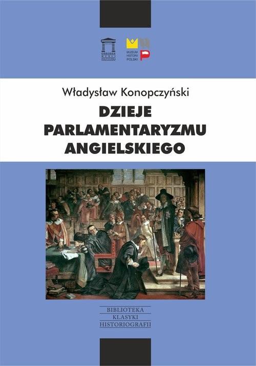okładka Dzieje parlamentaryzmu angielskiego, Książka   Władysław Konopczyński