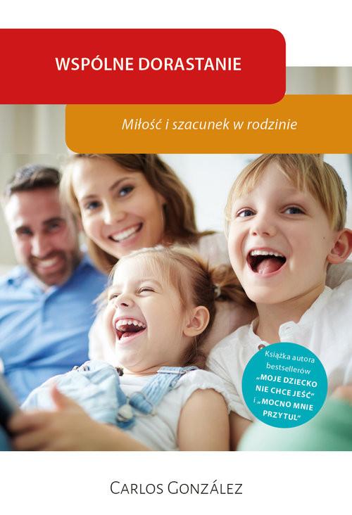 okładka Wspólne dorastanie Miłość i szacunek w rodzinie, Książka | Gonzalez Carlos