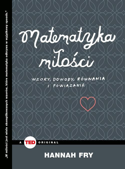 okładka Matematyka miłości Wzory, dowody, równania i powiązaniaksiążka |  | Fry Hannah
