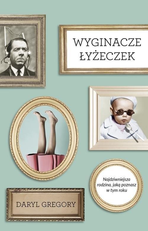 okładka Wyginacze łyżeczek, Książka | Daryl Gregory