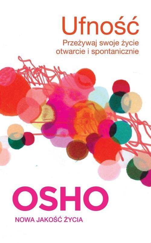 okładka Ufność Przeżywaj swoje życie otwarcie i spontanicznieksiążka      OSHO