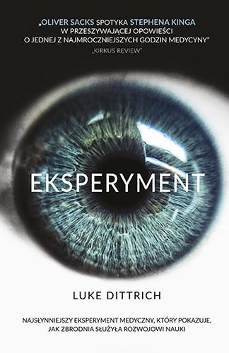 okładka Eksperyment. Opowieść o mrocznej godzinie w dziejach medycyny, Książka | Luke Dittrich