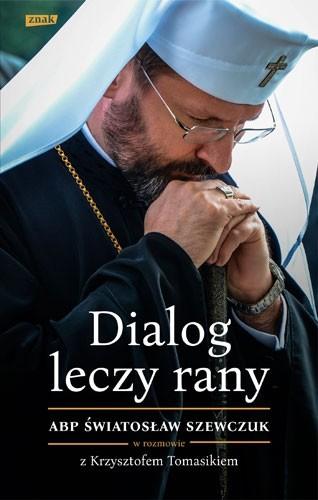 okładka Dialog leczy rany. Abp Światosław Szewczuk, Książka | Krzysztof Tomasik, Szewczuk Światosław