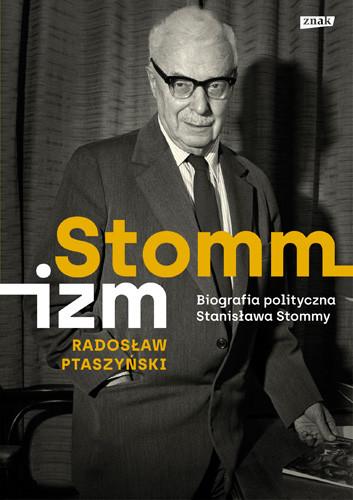 okładka Stommizm. Biografia polityczna Stanisława Stommy, Książka | Ptaszyński Radosław