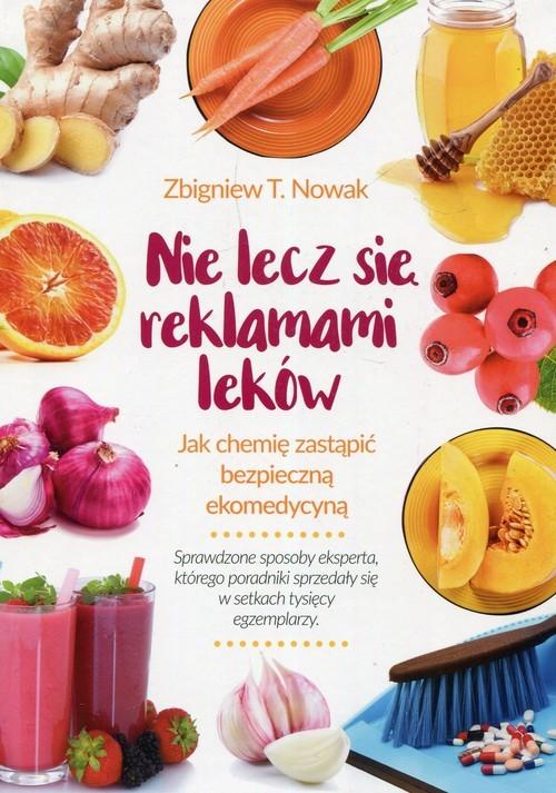 okładka Nie lecz się reklamami leków Jak chemię zastąpić bezpieczną ekomedycyną, Książka | Zbigniew T. Nowak