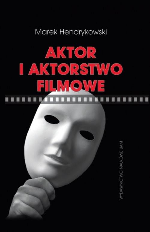 okładka Aktor i aktorstwo filmowe, Książka | Hendrykowski Marek