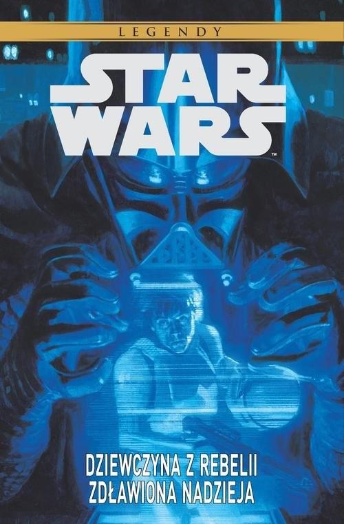 okładka Star Wars Legendy Dziewczyna z Rebelii Zdławiona nadzieja, Książka | Wood Brian, Zack Whendon, Stéphane Créty, Per