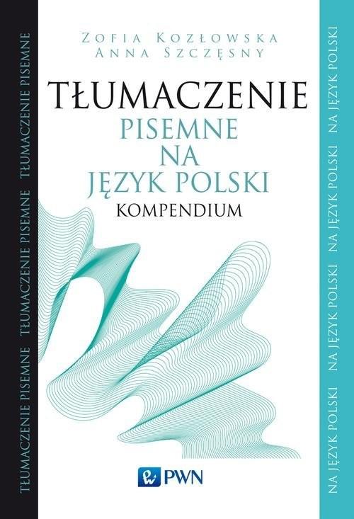 okładka Tłumaczenie pisemne na język polski Kompendium, Książka | Zofia  Kozłowska, Anna  Szczęsny