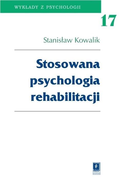 okładka Stosowana psychologia rehabilitacji Tom 17, Książka | Kowalik Stanisław