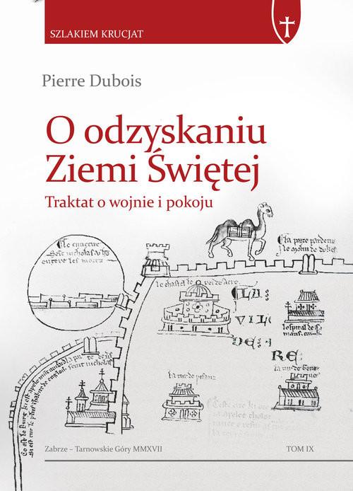 okładka O odzyskaniu Ziemi Świętej Traktat o wojnie i pokoju, Książka   Dubois Pierre