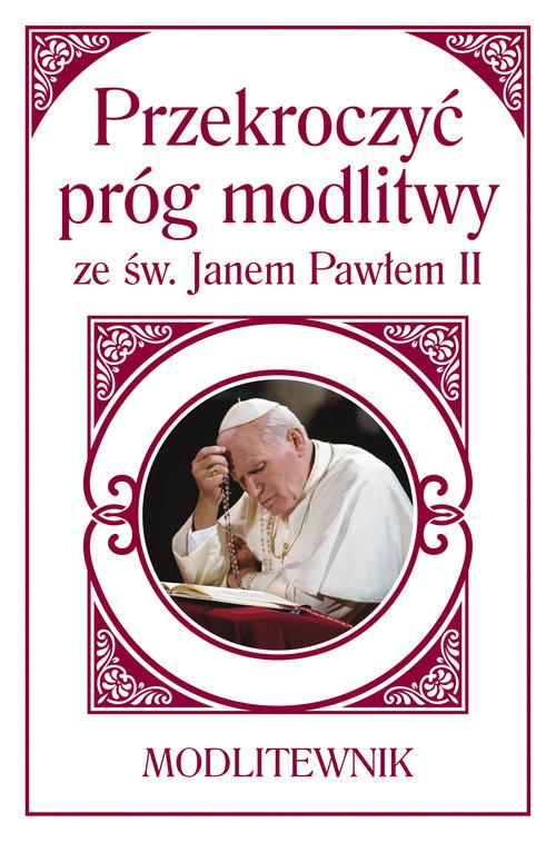 okładka Przekroczyć próg modlitwy ze św. Janem Pawłem II Modlitewnik, Książka | Sobolewski Zbigniew