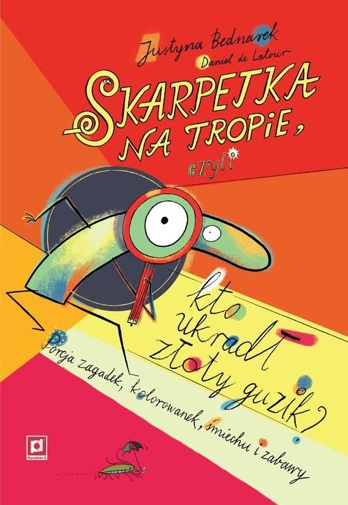 okładka Skarpetka  na tropie, czyli kto ukradł złoty guzik?, Książka   Justyna Bednarek, Latour Daniel de