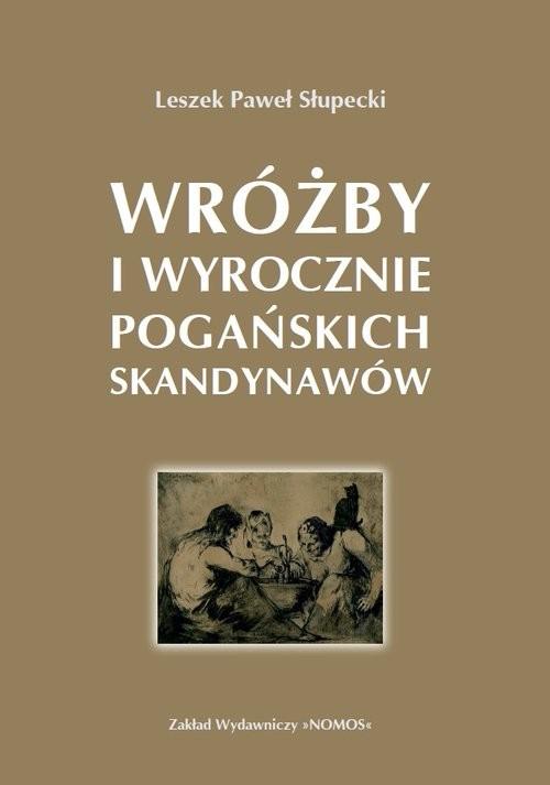 okładka Wróżby i wyrocznie pogańskich Skandynawów, Książka   Leszek Paweł Słupecki