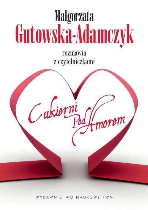 okładka Małgorzata Gutowska-Adamczyk rozmawia z czytelniczkami Cukierni pod Amorem, Książka | Gutowska-Adamczyk Małgorzata
