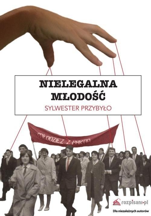 okładka Nielegalna młodość, Książka   Przybyło Sylwester