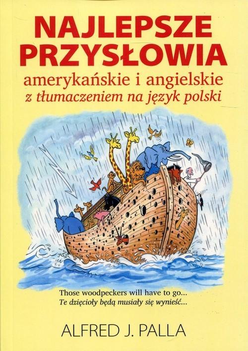 okładka Najlepsze przysłowia amerykańskie i angielskie z tłumaczeniem na język polski, Książka | Alfred J. Palla