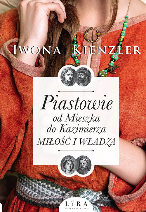 okładka Piastowie od Mieszka do Kazimierza Miłość i władza, Książka | Kienzler Iwona