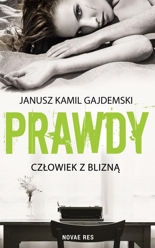 okładka Prawdy Tom 1 Człowiek z blizną, Książka   Janusz Kamil Gajdemski